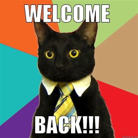 Welcome Back Meme - welcome back to work quickmeme