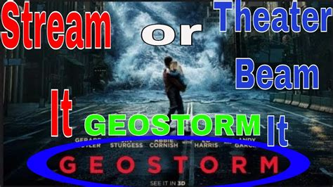 film geostorm streaming stream it or theater beam it geostorm the movie 2017