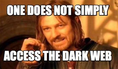 Website With Memes - meme creator one does not simply access the dark web