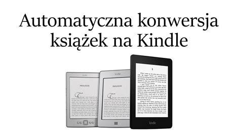 jaki format ebook na kindle jak automatycznie konwertować książki na kindle mobi
