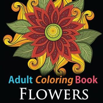 sun and flowers coloring book for adults featuring beautiful and creative floral designs for stress relieve and sweet relaxation books best zentangle book products on wanelo