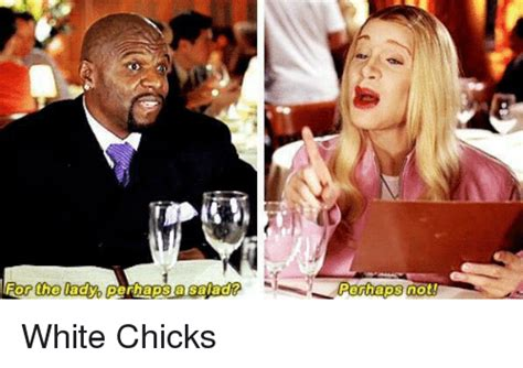 White Chicks Meme - for the adyb perhaps a salad perhaps not white chicks
