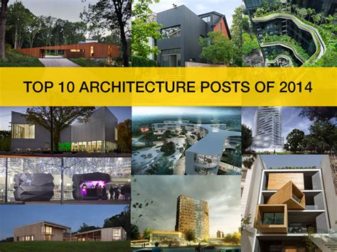 top 10 architects top 10 architecture posts of 2014 design chronicle
