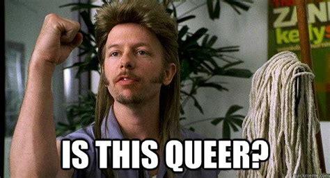 Queer Meme - is this queer joe dirt quickmeme
