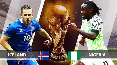 nhận định b 243 ng đ 225 vck world cup 2018 iceland vs nigeria