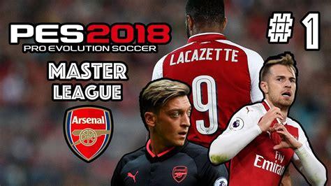 arsenal pes 2018 pes 2018 master league w arsenal fc episode 1