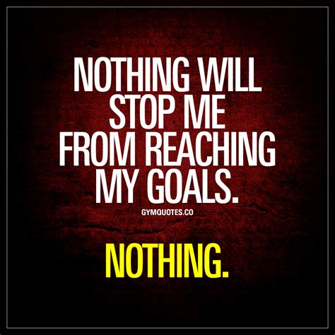Stop Me by Nothing Will Stop Me From Reaching My Goals Nothing