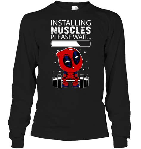 T Shirt Installing Muscles installing muscles wait deadpool t shirt teenavi