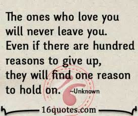 Love Quotes For The One You Love by The Ones Who Love You Will Never Leave You Even If There