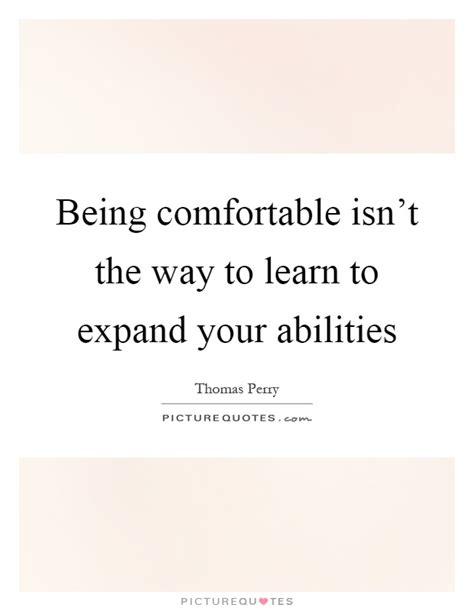 to be comfortable with being comfortable isn t the way to learn to expand your