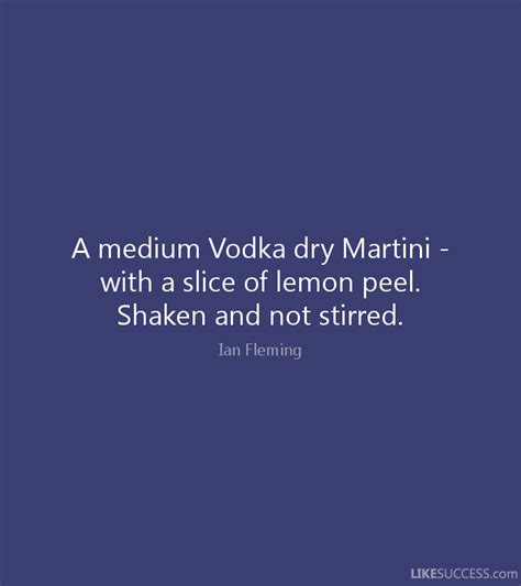 dry shaken not stirred a medium vodka dry with a slic by ian fleming