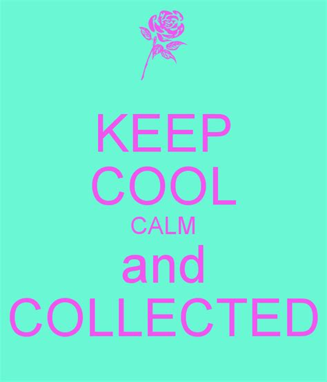 calm cool and collected keep cool calm and collected poster jessica keep calm