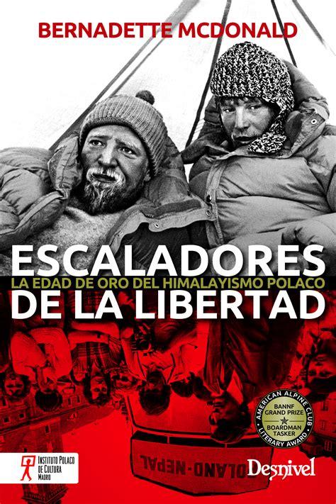 libro sobre la libertad spanish ediciones desnivel escaladores de la libertad bernadette mcdonald 978 84 9829 314 2