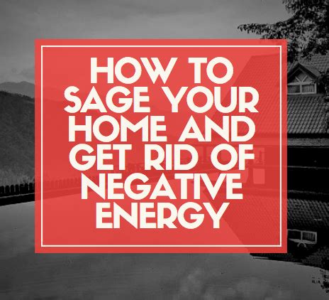 how to get rid of negative energy why it s important to sage your house how to get rid of