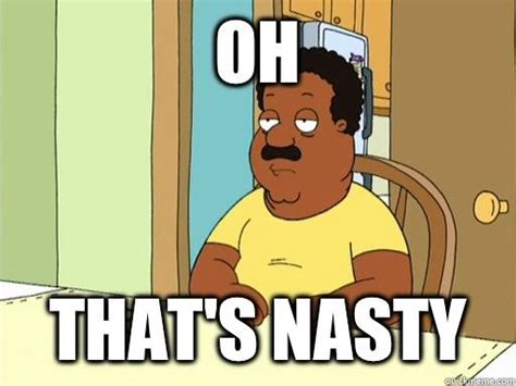 Nasty Memes - oh that s nasty cleveland brown quickmeme