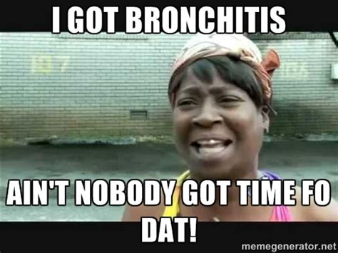 got the time bronchitis ain t nobody got time for that the allred times
