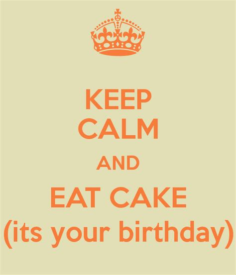 KEEP CALM AND EAT CAKE (its your birthday) Poster