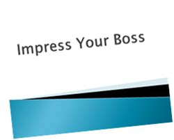 8 To Impress Your by 8 Tips To Impress Your And Get Promoted Smart