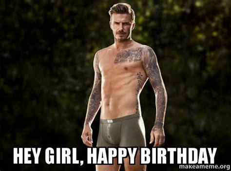 Hey Girl Happy Birthday Meme - hey girl happy birthday make a meme
