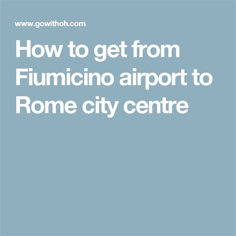 best way to get from fiumicino airport to rome 25 best ideas about rome city centre on rome