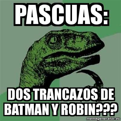 Robin Meme Generator - meme filosoraptor pascuas dos trancazos de batman y