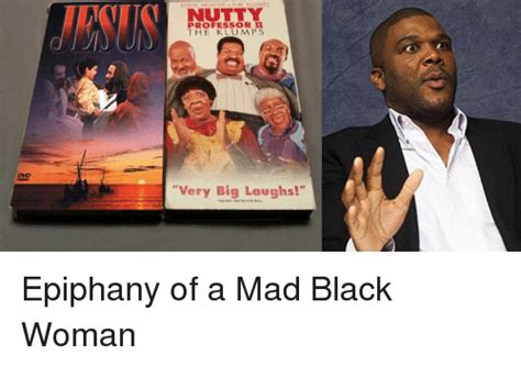 Angry Black Woman Meme - professor the klumps very big laughs epiphany of a mad black woman funny meme on sizzle
