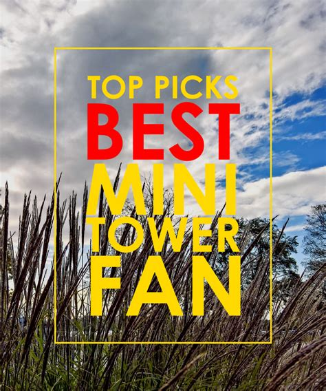 top rated tower fans best mini tower fan for all spaces top picks give me a fan