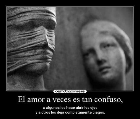 imagenes amor confuso el amor a veces es tan confuso desmotivaciones