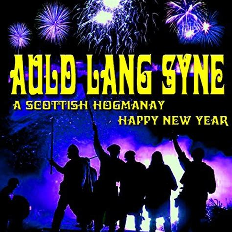 scottish new year images auld lang syne a scottish hogmanay happy new year by clan alba singers on