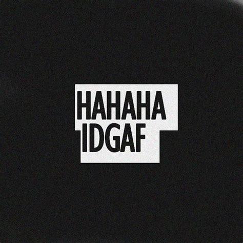 idgaf quotes idgaf thoughts