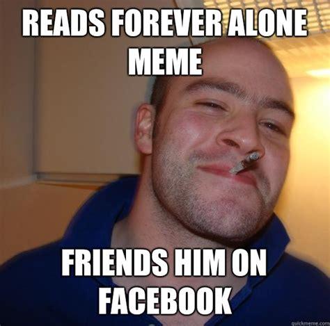 Friends Forever Meme - reads forever alone meme friends him on facebook misc