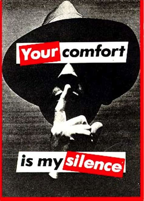 Quot Your Comfort Is My Silence Quot By Barbara Kruger Text Art Pinterest Barbara Kruger The O
