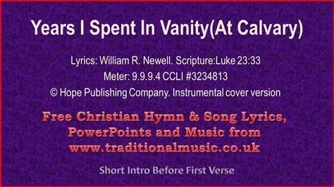 Vanities Lyrics by At Calvary Years I Spent In Vanity Hymn Lyrics