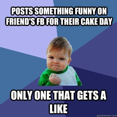 Funny Fb Memes - posts something funny on friend s fb for their cake day