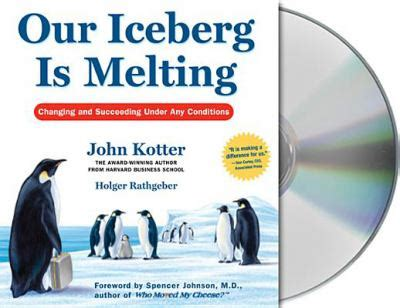 our iceberg is melting our iceberg is melting by john p kotter holger rathgeber oliver wyman reviews description
