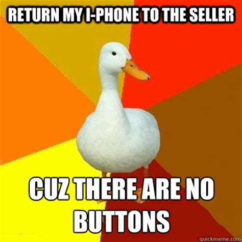 Phone Dry Meme - return my i phone to the seller cuz there are no buttons