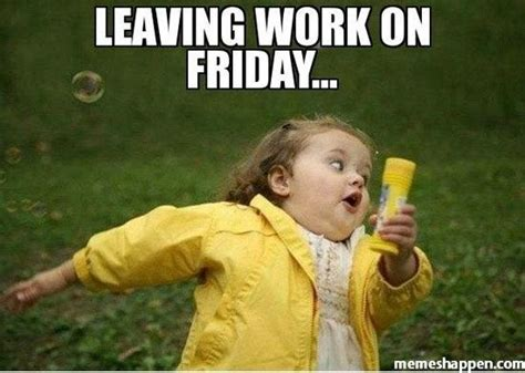 Leaving Work Meme - leaving work on friday memes