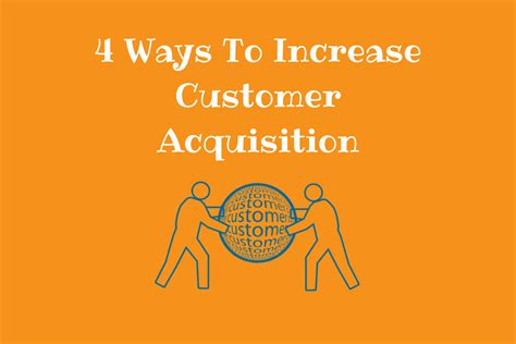 4 ways to increase your 4 ways to increase customer acquisition