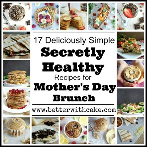 healthy s day recipes 17 healthy recipes for mother s day brunch better with cake