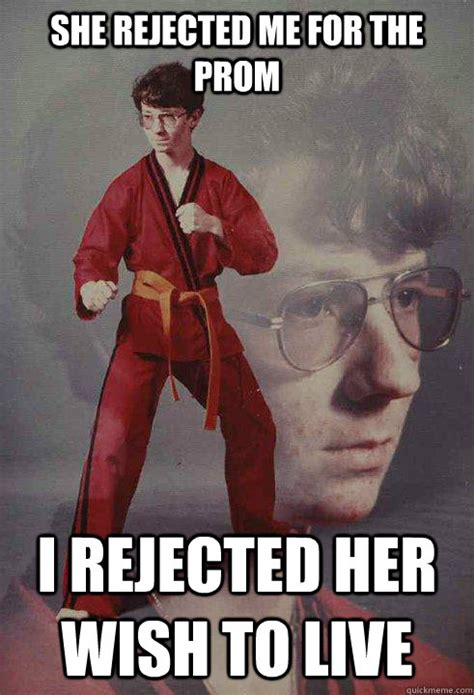 Rejected Meme - she rejected me for the prom i rejected her wish to live