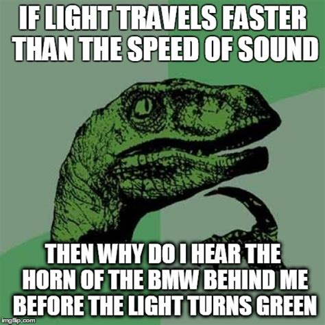 Does Light Travel Faster Than Sound by Philosoraptor Meme Imgflip