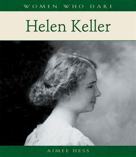 helen keller biography early life women who dare helen keller