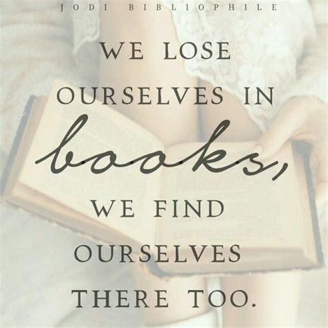 Find In Book We Lose Ourselves In Books We Find Ourselves There Book Quotes Bookworm