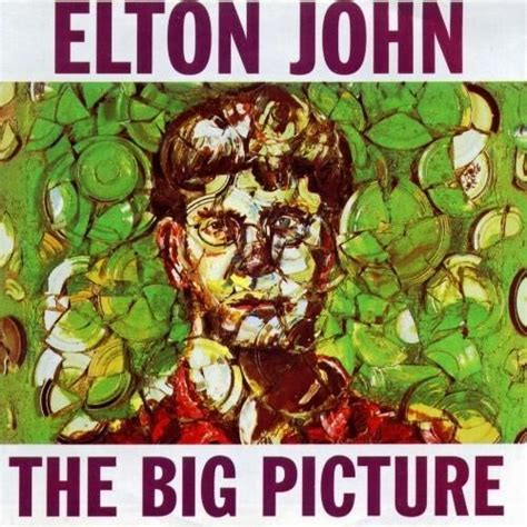 The Big Picture by Elton The Big Picture Lyrics And Tracklist Genius