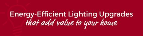 energy efficient lighting upgrades that add value to your