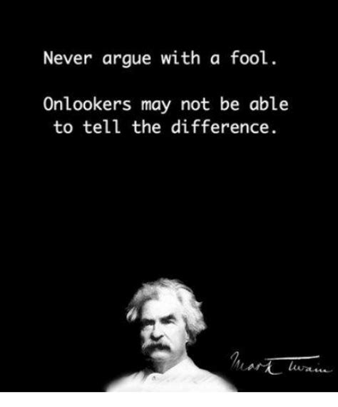 Argue Meme - never argue with a fool onlookers may not be able to tell