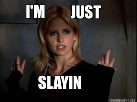 Just Sayin Meme - 1000 images about buffy spike angel on pinterest