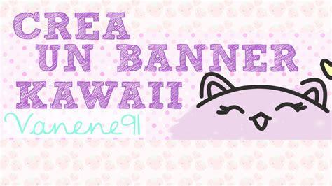 imagenes kawaii youtube como hacer un banner kawaii para youtube tutorial youtube