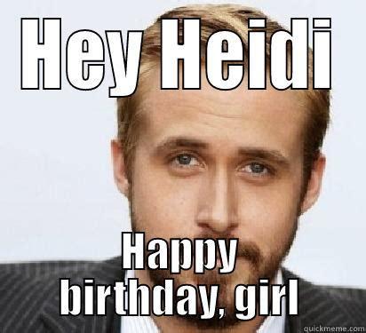 Heidi Meme - heidi birthday quickmeme