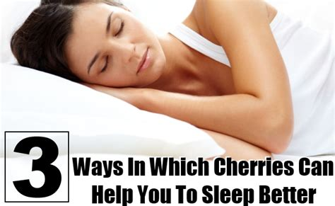 10 natural ways to help you sleep better 3 ways in which cherries can help you to sleep better